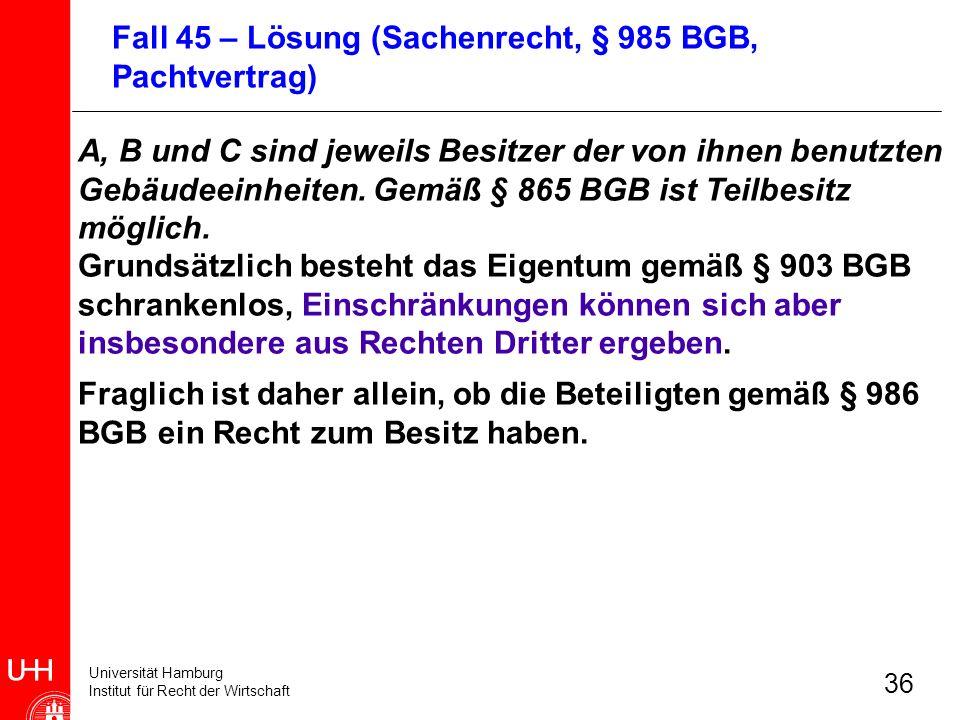 Universität Hamburg Institut für Recht der Wirtschaft 36 A, B und C sind jeweils Besitzer der von ihnen benutzten Gebäudeeinheiten. Gemäß § 865 BGB is