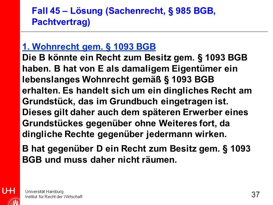Universität Hamburg Institut für Recht der Wirtschaft 37 1. Wohnrecht gem. § 1093 BGB Die B könnte ein Recht zum Besitz gem. § 1093 BGB haben. B hat v