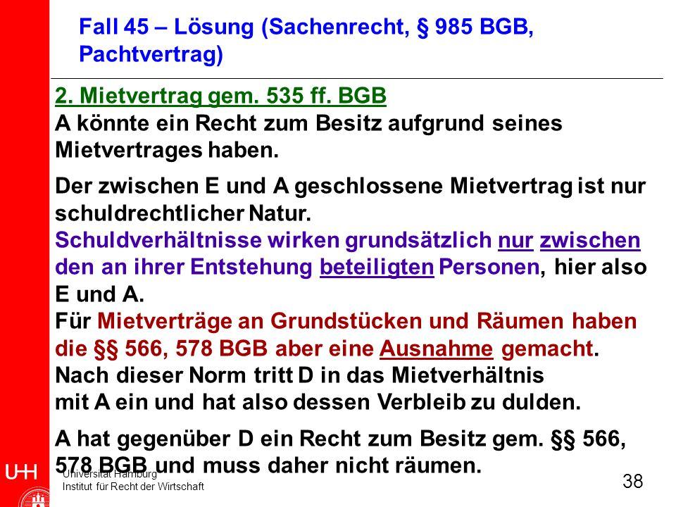 Universität Hamburg Institut für Recht der Wirtschaft 38 2. Mietvertrag gem. 535 ff. BGB A könnte ein Recht zum Besitz aufgrund seines Mietvertrages h