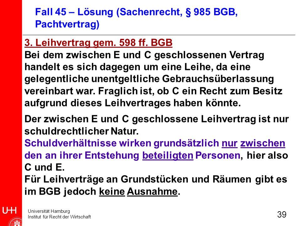 Universität Hamburg Institut für Recht der Wirtschaft 39 3. Leihvertrag gem. 598 ff. BGB Bei dem zwischen E und C geschlossenen Vertrag handelt es sic