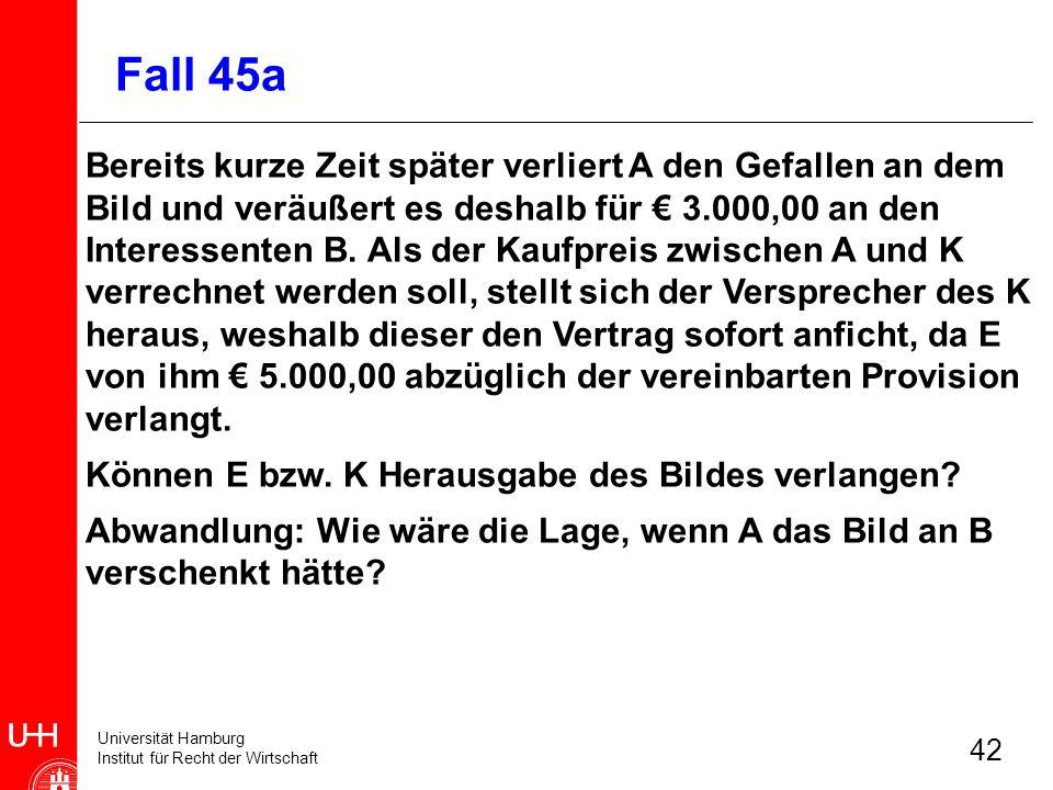 Universität Hamburg Institut für Recht der Wirtschaft 42 Bereits kurze Zeit später verliert A den Gefallen an dem Bild und veräußert es deshalb für 3.