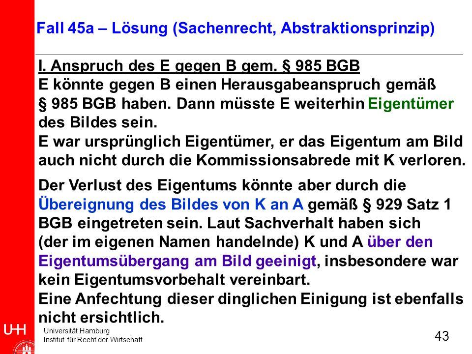 Universität Hamburg Institut für Recht der Wirtschaft 43 I. Anspruch des E gegen B gem. § 985 BGB E könnte gegen B einen Herausgabeanspruch gemäß § 98