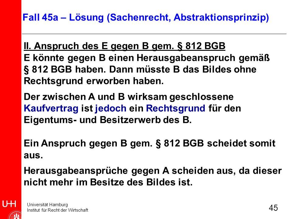 Universität Hamburg Institut für Recht der Wirtschaft 45 II. Anspruch des E gegen B gem. § 812 BGB E könnte gegen B einen Herausgabeanspruch gemäß § 8