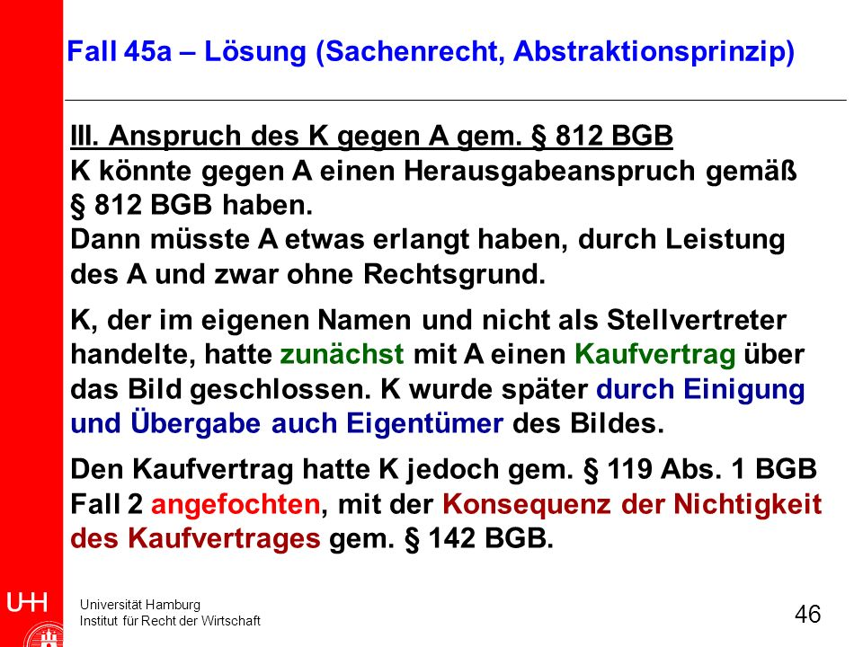 Universität Hamburg Institut für Recht der Wirtschaft 46 III. Anspruch des K gegen A gem. § 812 BGB K könnte gegen A einen Herausgabeanspruch gemäß §