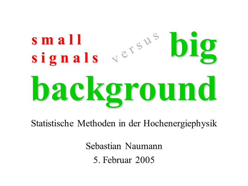 bigbackground Statistische Methoden in der Hochenergiephysik Sebastian Naumann 5.