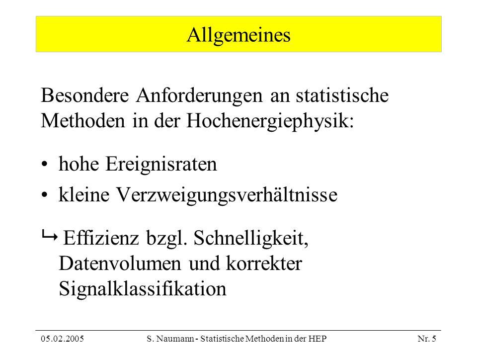 05.02.2005S. Naumann - Statistische Methoden in der HEPNr. 5 Allgemeines Besondere Anforderungen an statistische Methoden in der Hochenergiephysik: ho
