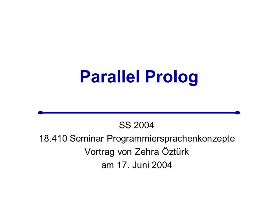 Parallel Prolog SS 2004 18.410 Seminar Programmiersprachenkonzepte Vortrag von Zehra Öztürk am 17.
