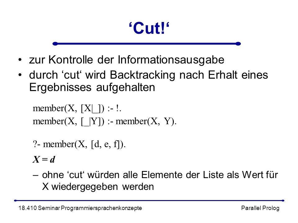 Cut! zur Kontrolle der Informationsausgabe durch cut wird Backtracking nach Erhalt eines Ergebnisses aufgehalten member(X, [X|_]) :- !. member(X, [_|Y