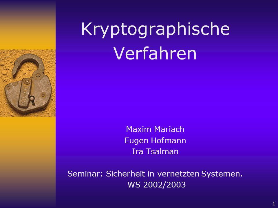 1 Kryptographische Verfahren Maxim Mariach Eugen Hofmann Ira Tsalman Seminar: Sicherheit in vernetzten Systemen. WS 2002/2003