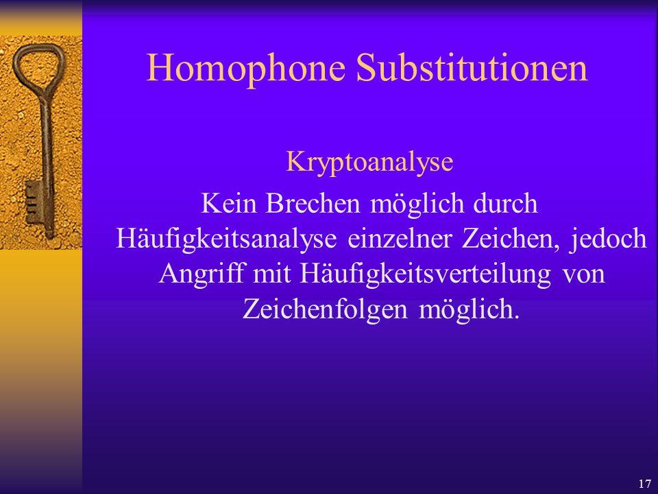 17 Homophone Substitutionen Kryptoanalyse Kein Brechen möglich durch Häufigkeitsanalyse einzelner Zeichen, jedoch Angriff mit Häufigkeitsverteilung vo
