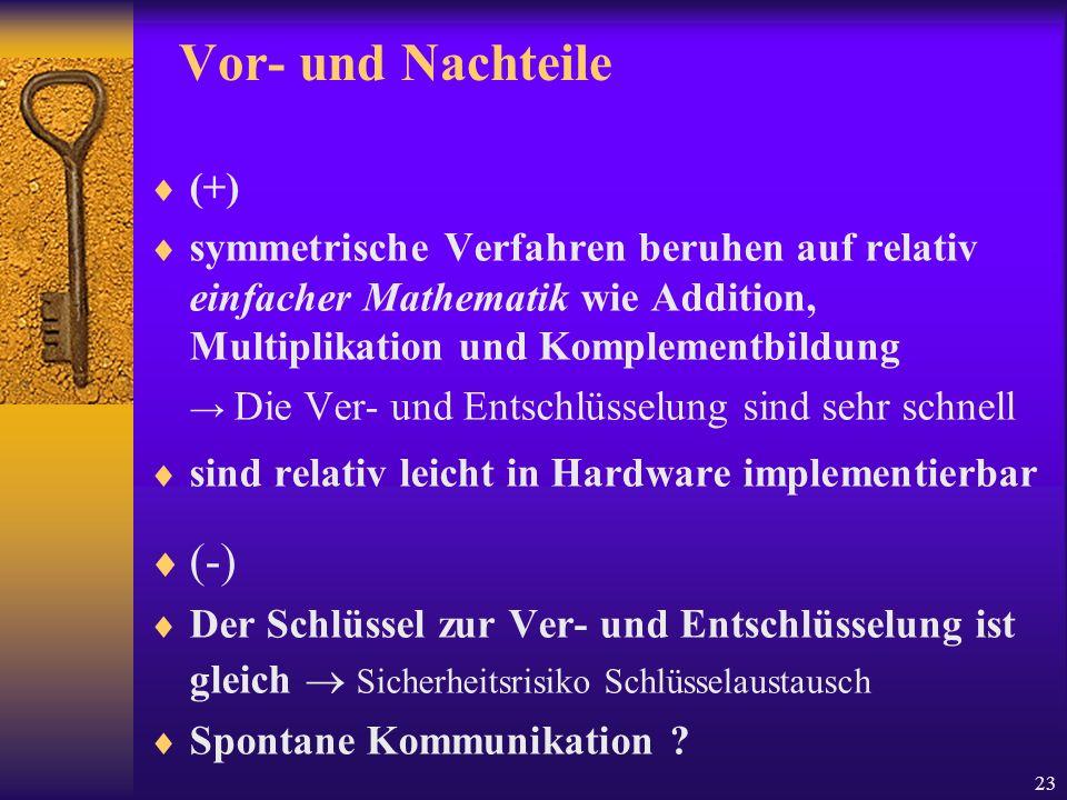 23 Vor- und Nachteile (+) symmetrische Verfahren beruhen auf relativ einfacher Mathematik wie Addition, Multiplikation und Komplementbildung Die Ver-
