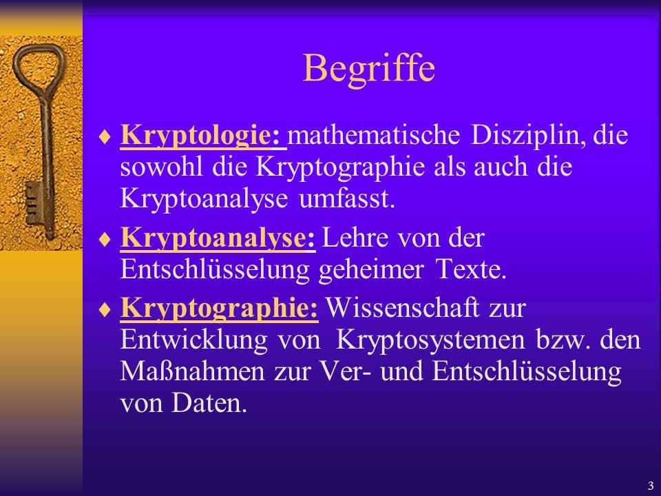 3 Begriffe Kryptologie: mathematische Disziplin, die sowohl die Kryptographie als auch die Kryptoanalyse umfasst. Kryptoanalyse: Lehre von der Entschl