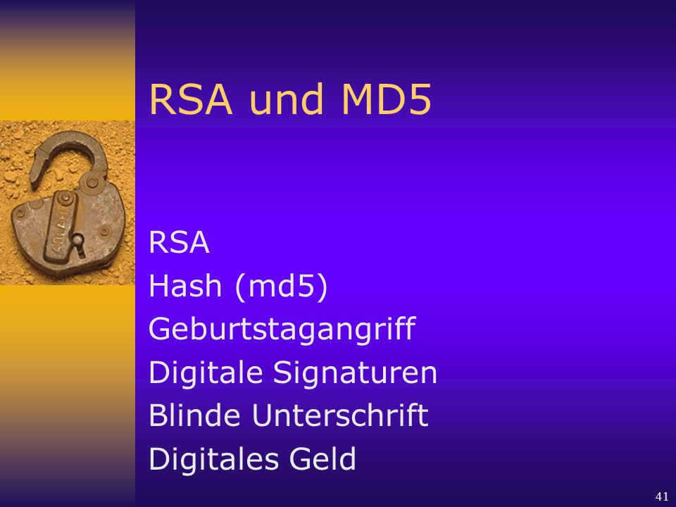 41 RSA und MD5 RSA Hash (md5) Geburtstagangriff Digitale Signaturen Blinde Unterschrift Digitales Geld