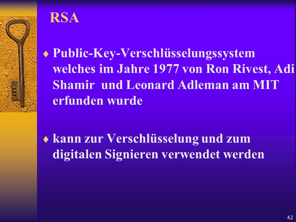 42 RSA Public-Key-Verschlüsselungssystem welches im Jahre 1977 von Ron Rivest, Adi Shamir und Leonard Adleman am MIT erfunden wurde kann zur Verschlüs