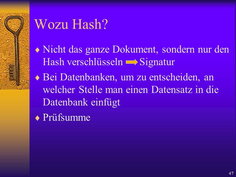47 Wozu Hash? Nicht das ganze Dokument, sondern nur den Hash verschlüsseln Signatur Bei Datenbanken, um zu entscheiden, an welcher Stelle man einen Da