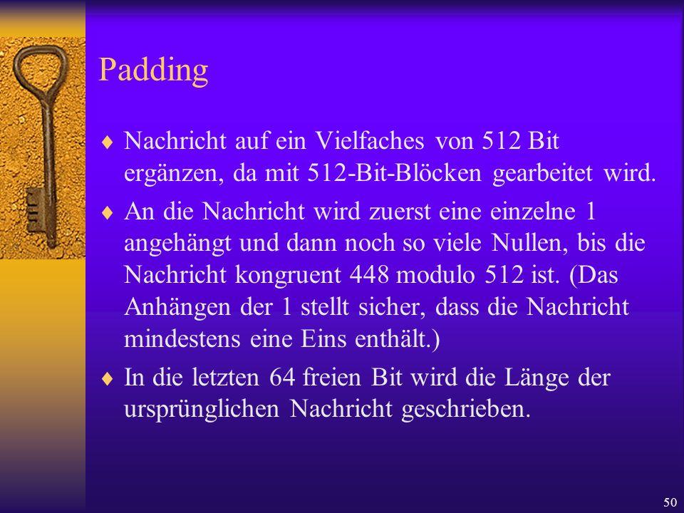 50 Padding Nachricht auf ein Vielfaches von 512 Bit ergänzen, da mit 512-Bit-Blöcken gearbeitet wird. An die Nachricht wird zuerst eine einzelne 1 ang
