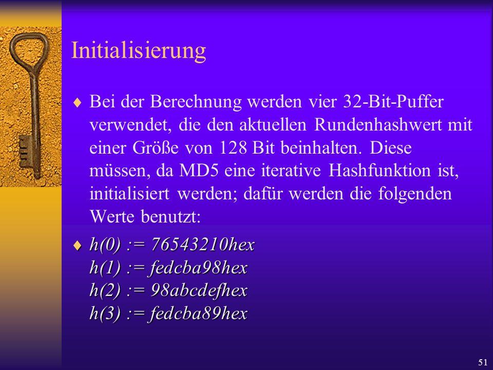51 Initialisierung Bei der Berechnung werden vier 32-Bit-Puffer verwendet, die den aktuellen Rundenhashwert mit einer Größe von 128 Bit beinhalten. Di