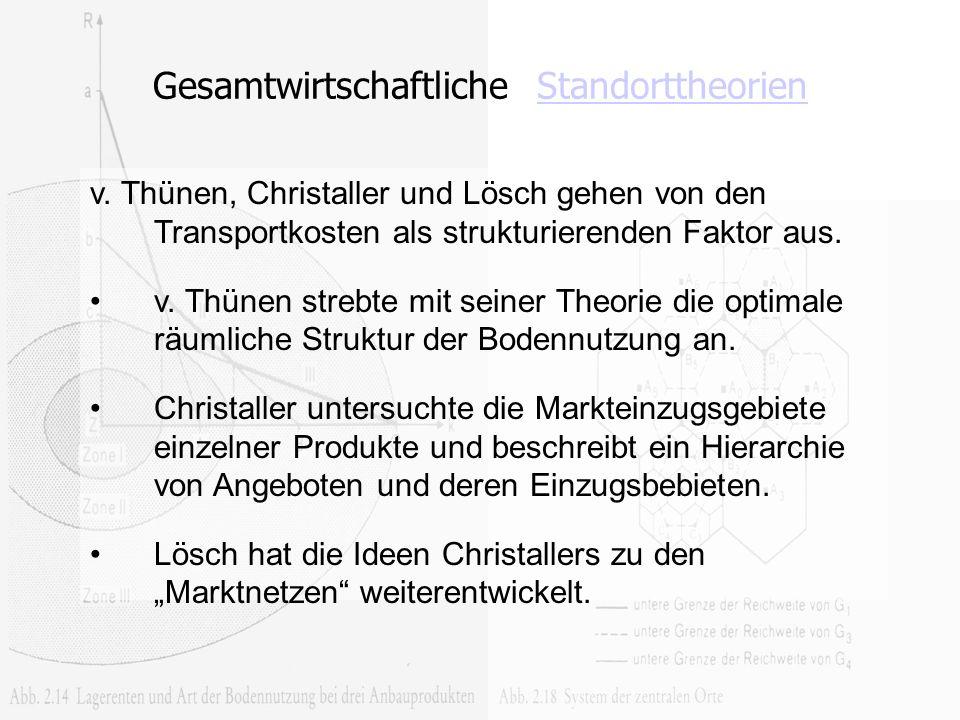 Anna Jonas Gesamtwirtschaftliche StandorttheorienStandorttheorien v. Thünen, Christaller und Lösch gehen von den Transportkosten als strukturierenden