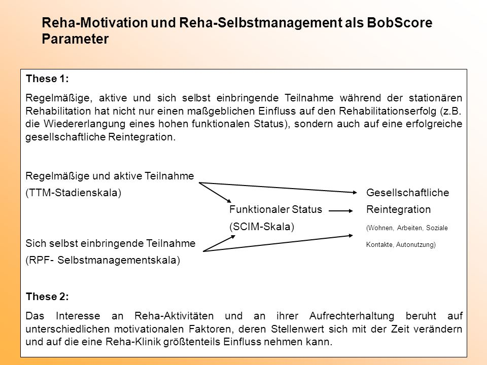 Reha-Motivation und Reha-Selbstmanagement als BobScore Parameter These 1: Regelmäßige, aktive und sich selbst einbringende Teilnahme während der stati