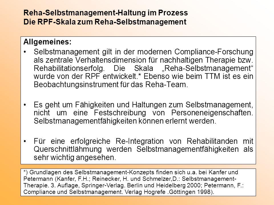 Reha-Selbstmanagement-Haltung im Prozess Die RPF-Skala zum Reha-Selbstmanagement Allgemeines: Selbstmanagement gilt in der modernen Compliance-Forschu