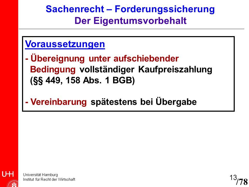 Universität Hamburg Institut für Recht der Wirtschaft 13 Voraussetzungen - Übereignung unter aufschiebender Bedingung vollständiger Kaufpreiszahlung (