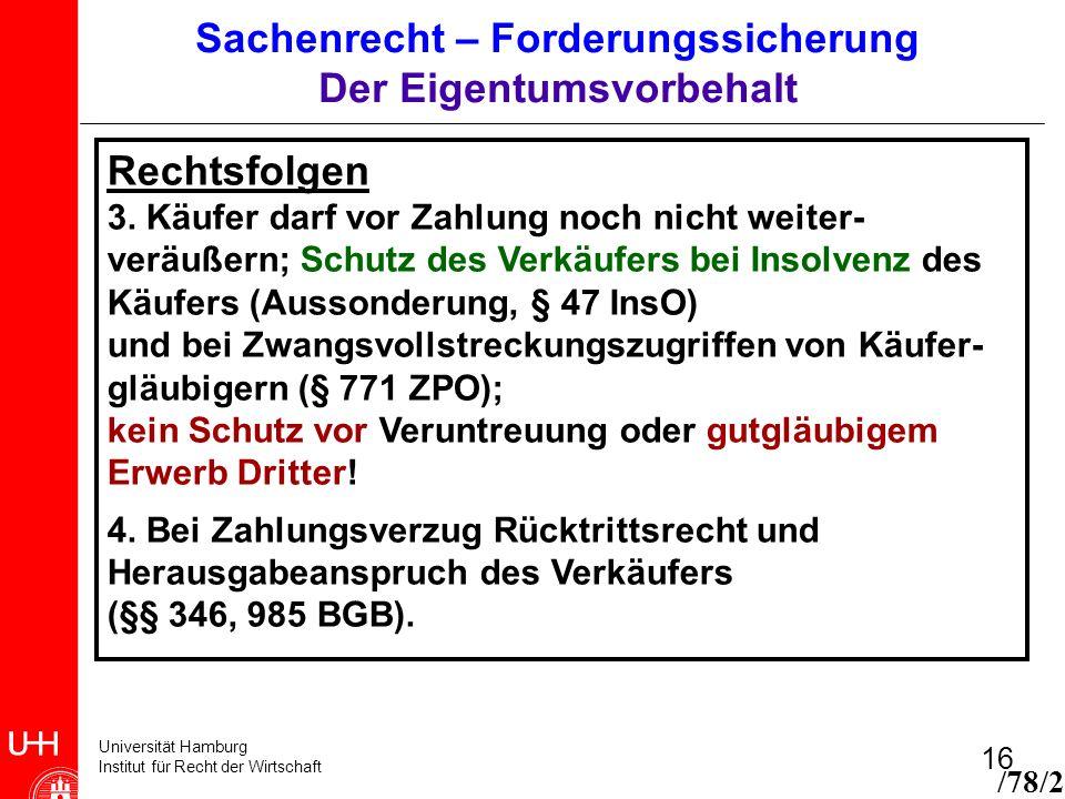 Universität Hamburg Institut für Recht der Wirtschaft 16 Rechtsfolgen 3. Käufer darf vor Zahlung noch nicht weiter- veräußern; Schutz des Verkäufers b