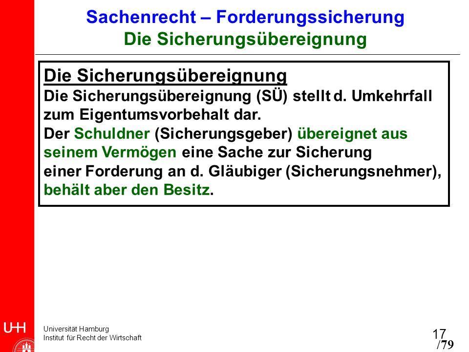 Universität Hamburg Institut für Recht der Wirtschaft 17 Die Sicherungsübereignung Die Sicherungsübereignung (SÜ) stellt d. Umkehrfall zum Eigentumsvo