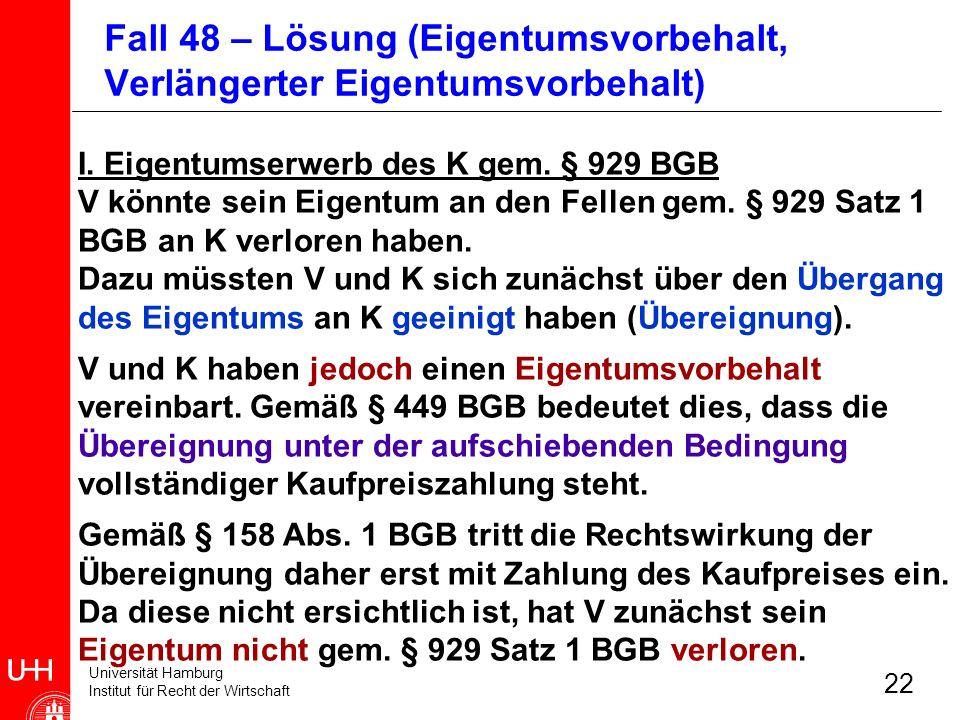 Universität Hamburg Institut für Recht der Wirtschaft 22 I. Eigentumserwerb des K gem. § 929 BGB V könnte sein Eigentum an den Fellen gem. § 929 Satz