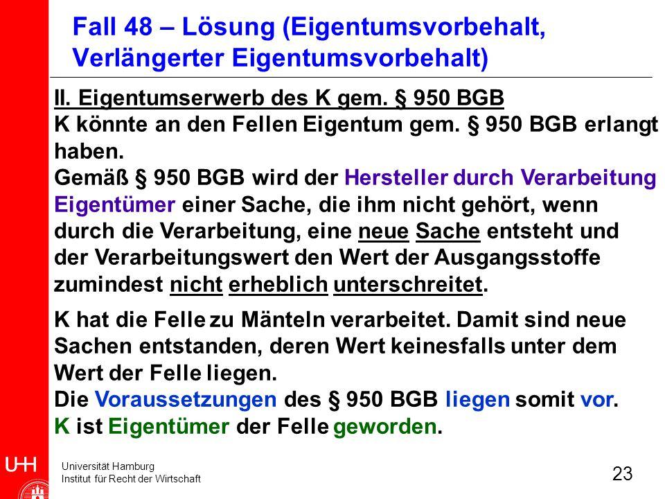 Universität Hamburg Institut für Recht der Wirtschaft 23 II. Eigentumserwerb des K gem. § 950 BGB K könnte an den Fellen Eigentum gem. § 950 BGB erlan