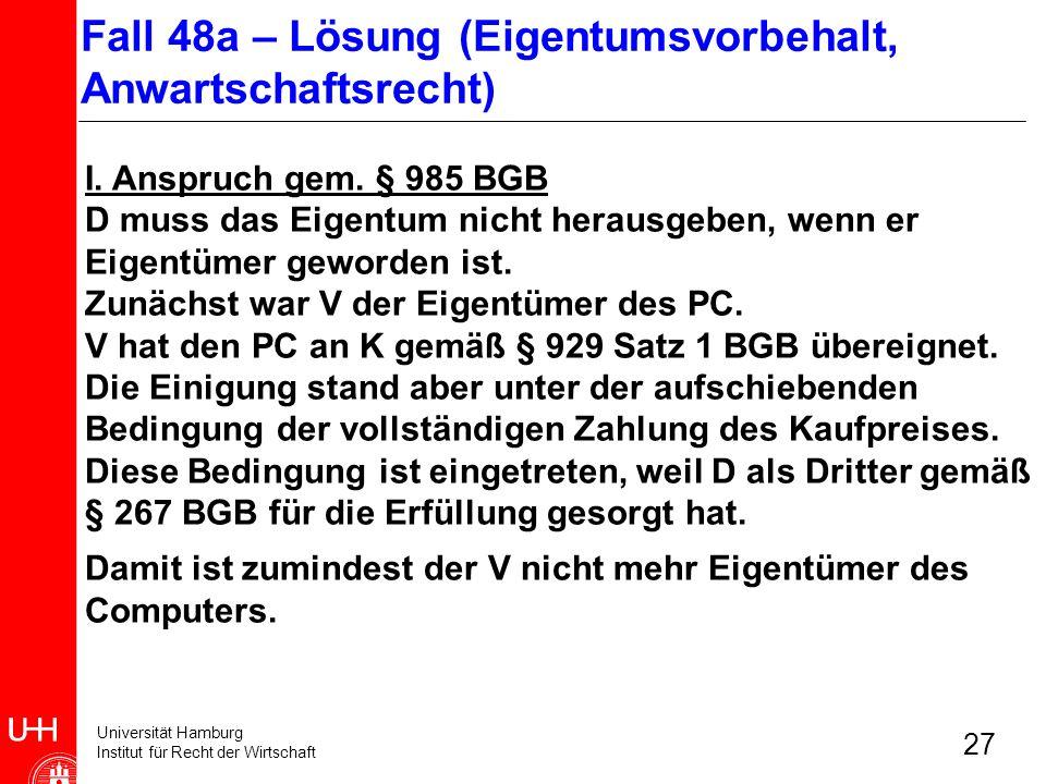 Universität Hamburg Institut für Recht der Wirtschaft 27 I. Anspruch gem. § 985 BGB D muss das Eigentum nicht herausgeben, wenn er Eigentümer geworden