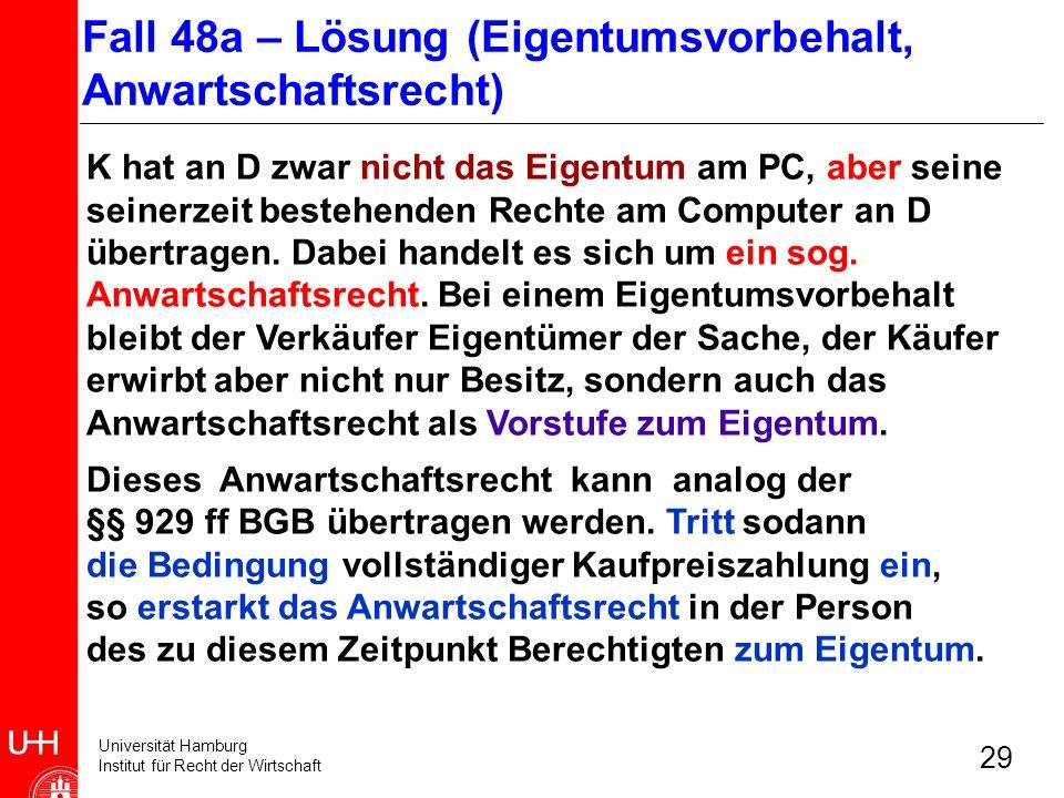 Universität Hamburg Institut für Recht der Wirtschaft 29 K hat an D zwar nicht das Eigentum am PC, aber seine seinerzeit bestehenden Rechte am Compute