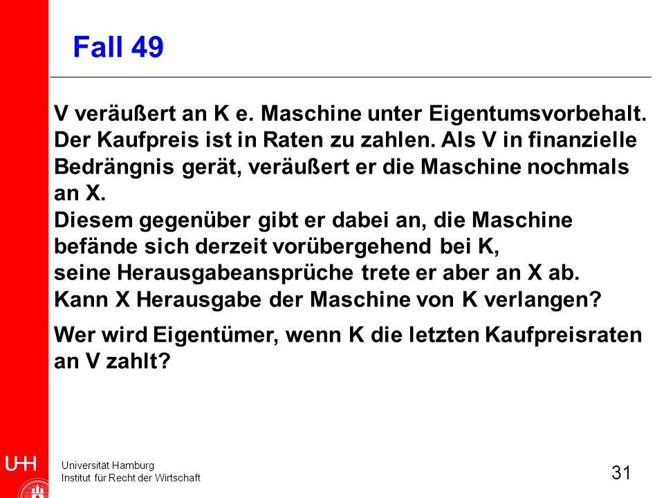 Universität Hamburg Institut für Recht der Wirtschaft 31 V veräußert an K e. Maschine unter Eigentumsvorbehalt. Der Kaufpreis ist in Raten zu zahlen.