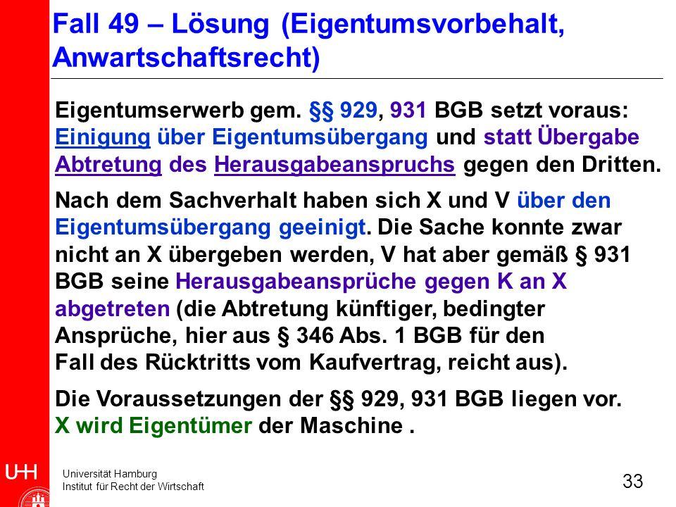 Universität Hamburg Institut für Recht der Wirtschaft 33 Eigentumserwerb gem. §§ 929, 931 BGB setzt voraus: Einigung über Eigentumsübergang und statt