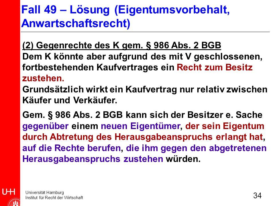Universität Hamburg Institut für Recht der Wirtschaft 34 (2) Gegenrechte des K gem. § 986 Abs. 2 BGB Dem K könnte aber aufgrund des mit V geschlossene