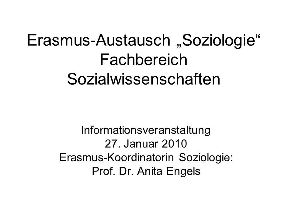 Erasmus-Austausch Soziologie Fachbereich Sozialwissenschaften Informationsveranstaltung 27. Januar 2010 Erasmus-Koordinatorin Soziologie: Prof. Dr. An