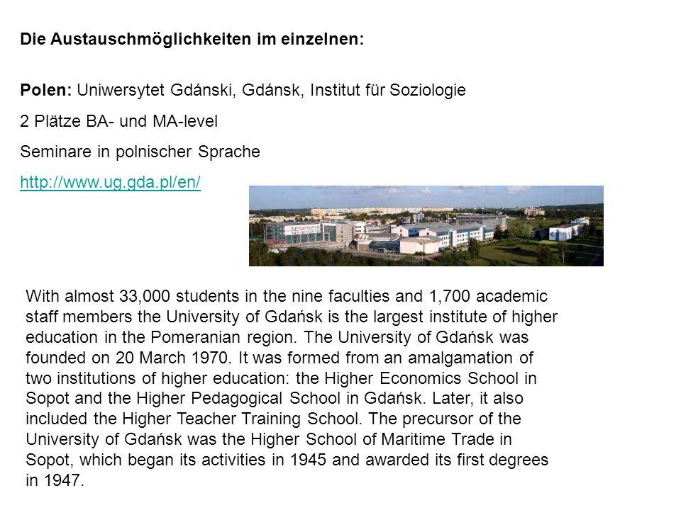 Die Austauschmöglichkeiten im einzelnen: Polen: Uniwersytet Gdánski, Gdánsk, Institut für Soziologie 2 Plätze BA- und MA-level Seminare in polnischer