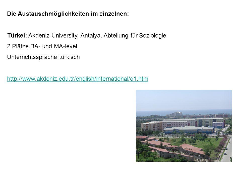 Die Austauschmöglichkeiten im einzelnen: Türkei: Akdeniz University, Antalya, Abteilung für Soziologie 2 Plätze BA- und MA-level Unterrichtssprache tü