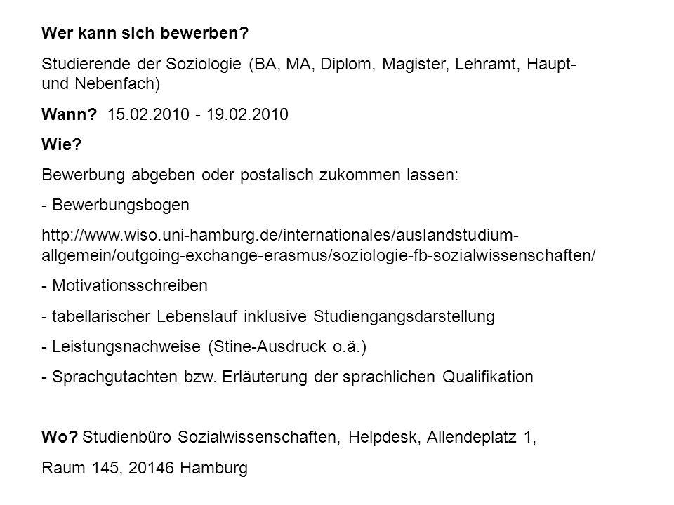 Wer kann sich bewerben? Studierende der Soziologie (BA, MA, Diplom, Magister, Lehramt, Haupt- und Nebenfach) Wann? 15.02.2010 - 19.02.2010 Wie? Bewerb