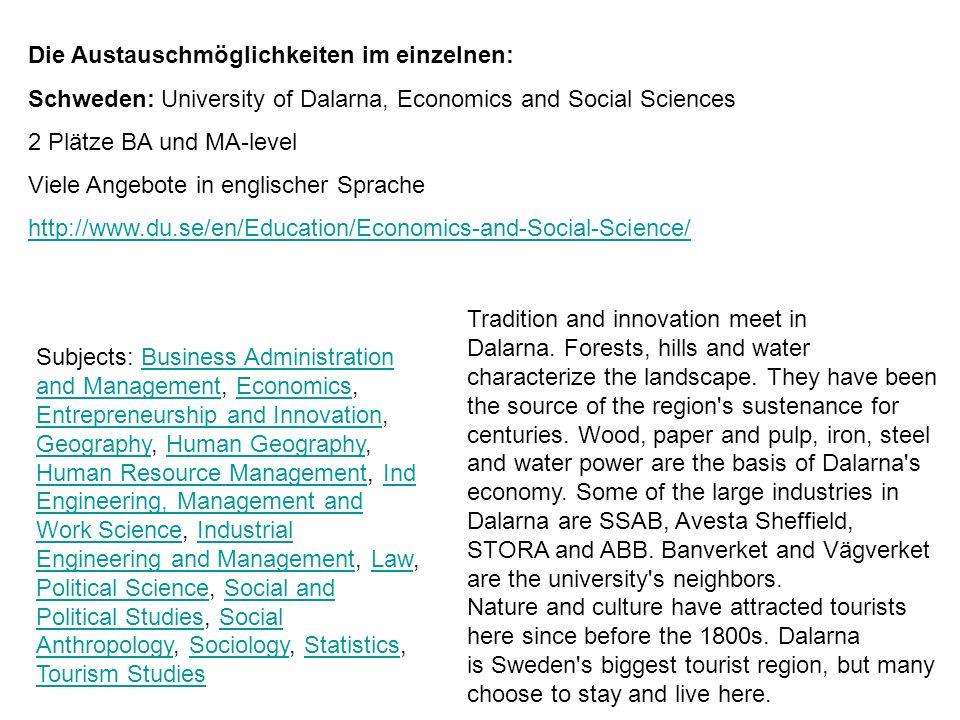 Die Austauschmöglichkeiten im einzelnen: Schweden: University of Dalarna, Economics and Social Sciences 2 Plätze BA und MA-level Viele Angebote in eng