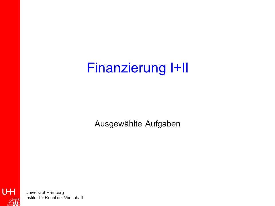 Universität Hamburg Institut für Recht der Wirtschaft Finanzierung I+II Ausgewählte Aufgaben