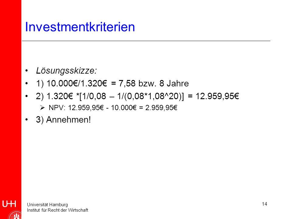 Universität Hamburg Institut für Recht der Wirtschaft 14 Investmentkriterien Lösungsskizze: 1) 10.000/1.320 = 7,58 bzw.