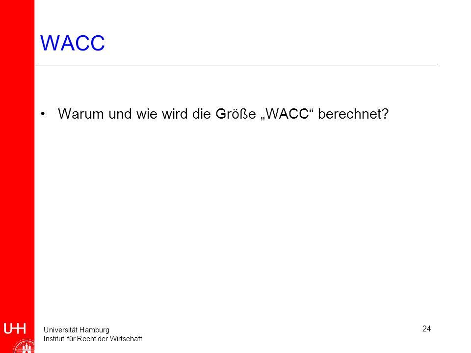 Universität Hamburg Institut für Recht der Wirtschaft 24 WACC Warum und wie wird die Größe WACC berechnet