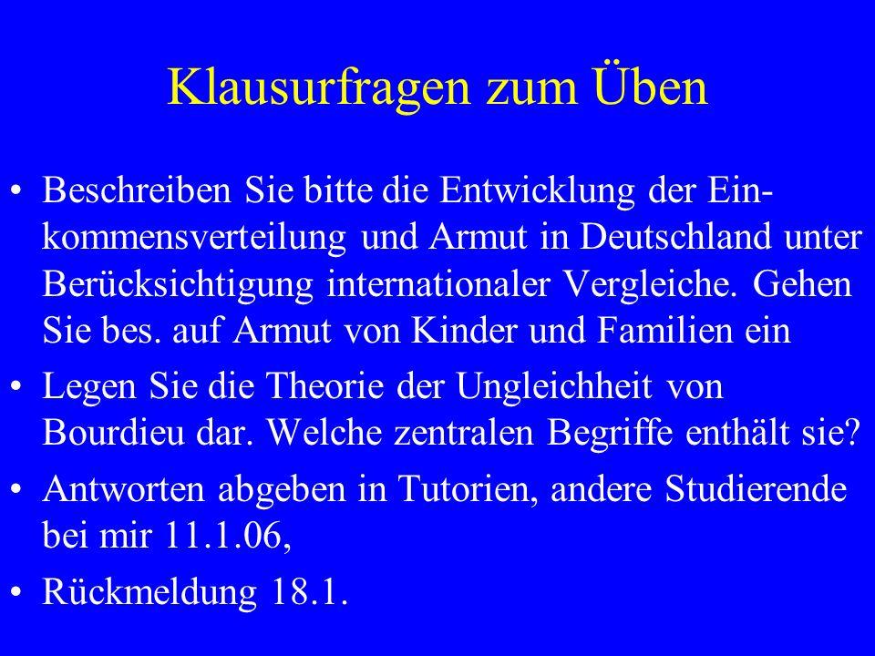 Klausurfragen zum Üben Beschreiben Sie bitte die Entwicklung der Ein- kommensverteilung und Armut in Deutschland unter Berücksichtigung internationale