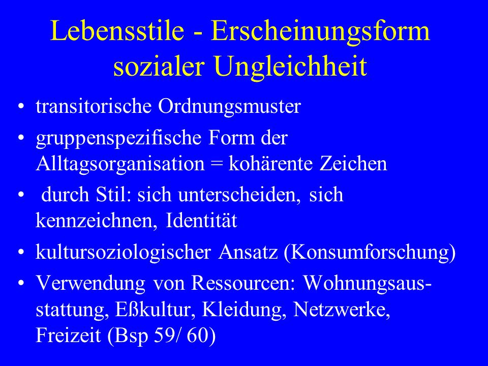 Lebensstile - Erscheinungsform sozialer Ungleichheit transitorische Ordnungsmuster gruppenspezifische Form der Alltagsorganisation = kohärente Zeichen