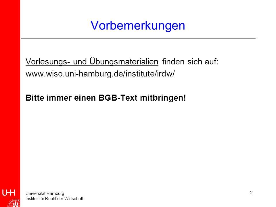 Universität Hamburg Institut für Recht der Wirtschaft 2 Vorbemerkungen Vorlesungs- und Übungsmaterialien finden sich auf: www.wiso.uni-hamburg.de/institute/irdw/ Bitte immer einen BGB-Text mitbringen!