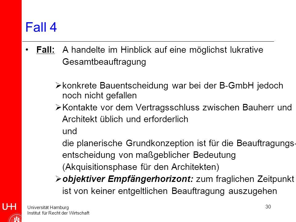 Universität Hamburg Institut für Recht der Wirtschaft 30 Fall 4 Fall: A handelte im Hinblick auf eine möglichst lukrative Gesamtbeauftragung konkrete