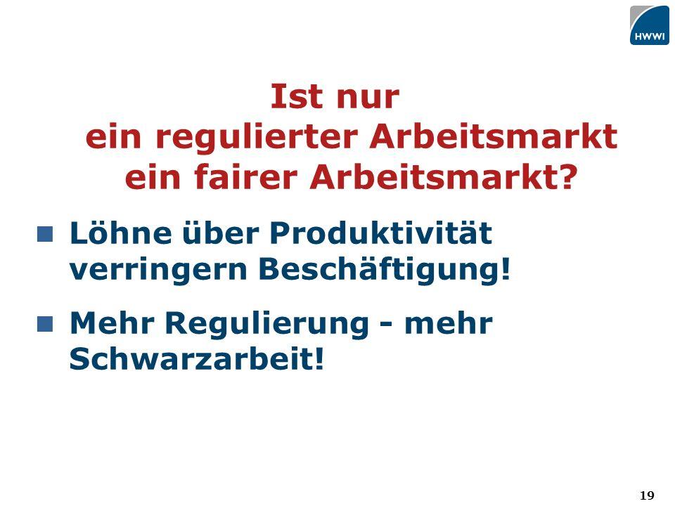 19 Ist nur ein regulierter Arbeitsmarkt ein fairer Arbeitsmarkt.