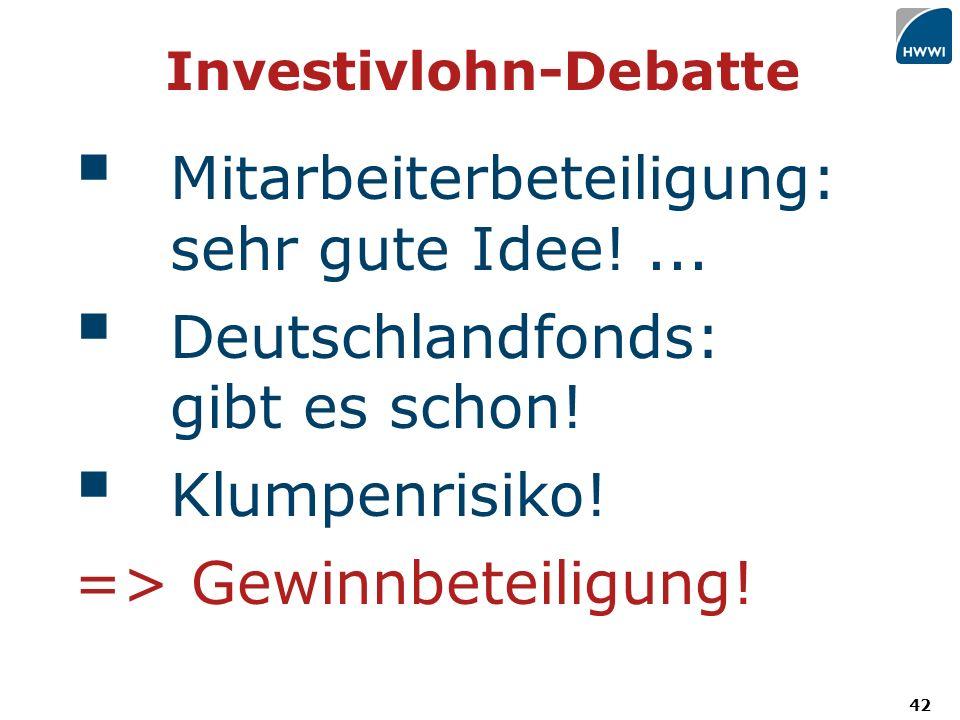 42 Investivlohn-Debatte Mitarbeiterbeteiligung: sehr gute Idee!...