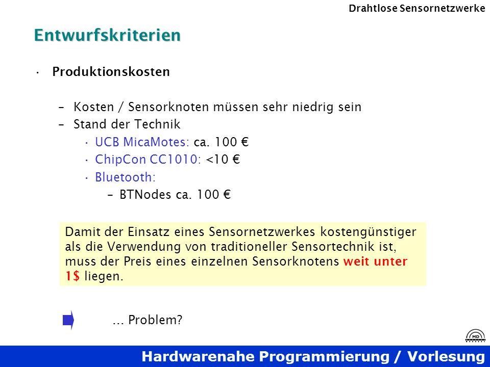 Hardwarenahe Programmierung / Vorlesung Drahtlose SensornetzwerkeEntwurfskriterien Produktionskosten –Kosten / Sensorknoten müssen sehr niedrig sein –