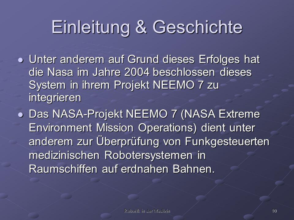 10 Robotik in der Medizin Unter anderem auf Grund dieses Erfolges hat die Nasa im Jahre 2004 beschlossen dieses System in ihrem Projekt NEEMO 7 zu integrieren Unter anderem auf Grund dieses Erfolges hat die Nasa im Jahre 2004 beschlossen dieses System in ihrem Projekt NEEMO 7 zu integrieren Das NASA-Projekt NEEMO 7 (NASA Extreme Environment Mission Operations) dient unter anderem zur Überprüfung von Funkgesteuerten medizinischen Robotersystemen in Raumschiffen auf erdnahen Bahnen.